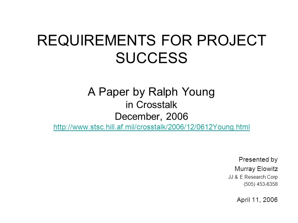 M. Elowitz 4/11/07 1 REQUIREMENTS FOR PROJECT SUCCESS A Paper by Ralph Young in Crosstalk December, 2006 http://www.stsc.hill.af.mil/crosstalk/2006/12