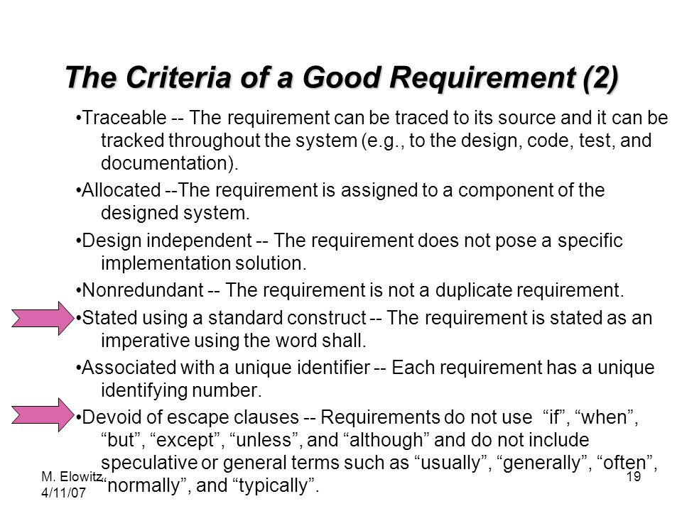 M. Elowitz 4/11/07 19 The Criteria of a Good Requirement (2) Traceable -- The requirement can be traced to its source and it can be tracked throughout