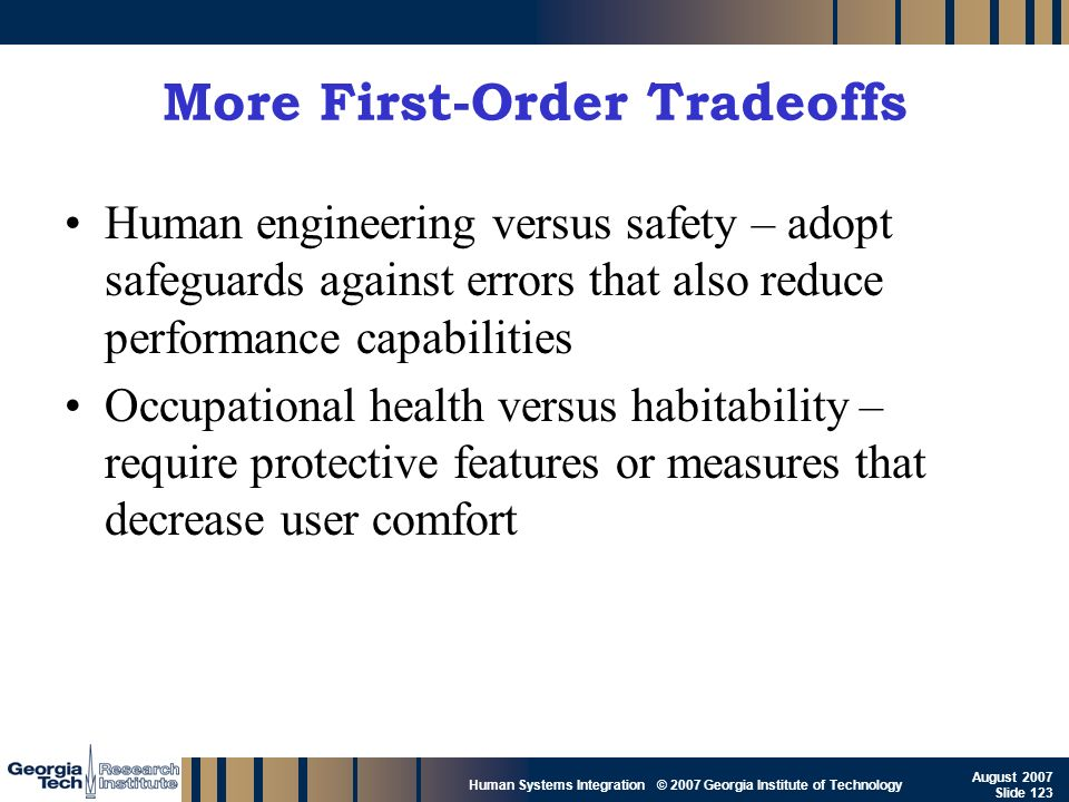 GTRI_B-123 Human Systems Integration © 2007 Georgia Institute of Technology August 2007 Slide 123 More First-Order Tradeoffs Human engineering versus