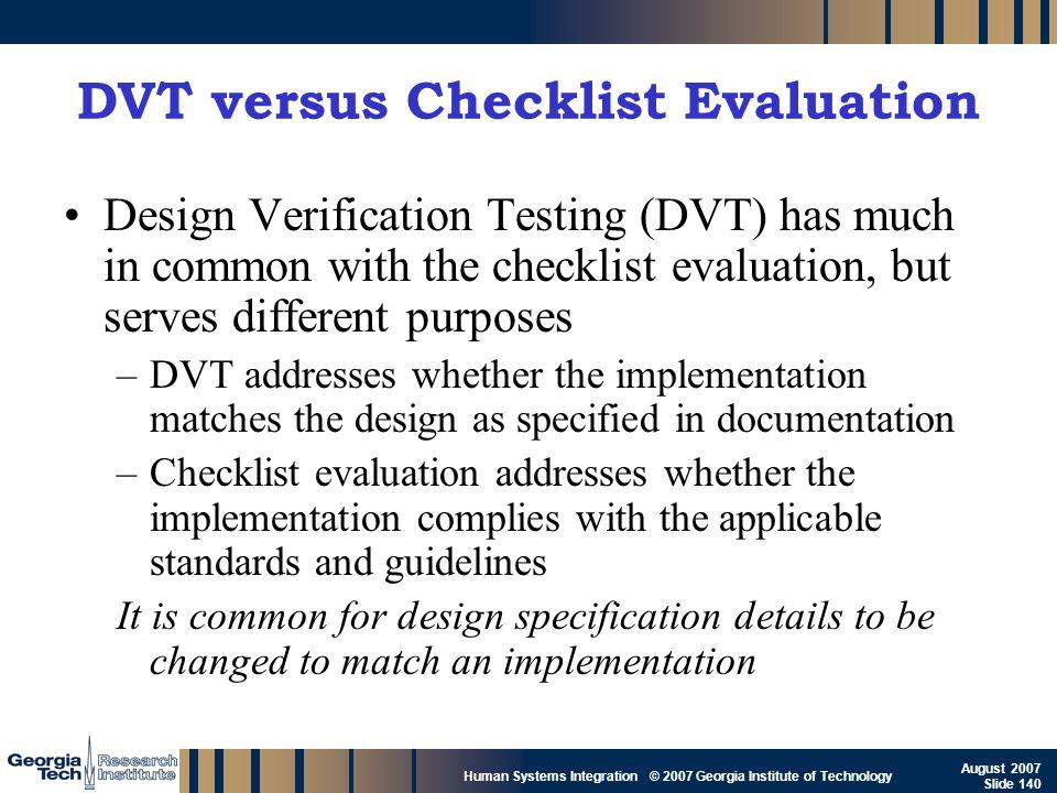 GTRI_B-140 Human Systems Integration © 2007 Georgia Institute of Technology August 2007 Slide 140 DVT versus Checklist Evaluation Design Verification