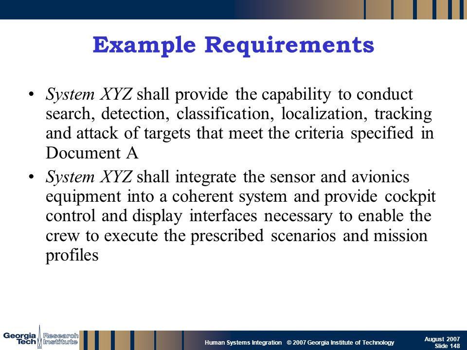 GTRI_B-148 Human Systems Integration © 2007 Georgia Institute of Technology August 2007 Slide 148 Example Requirements System XYZ shall provide the ca