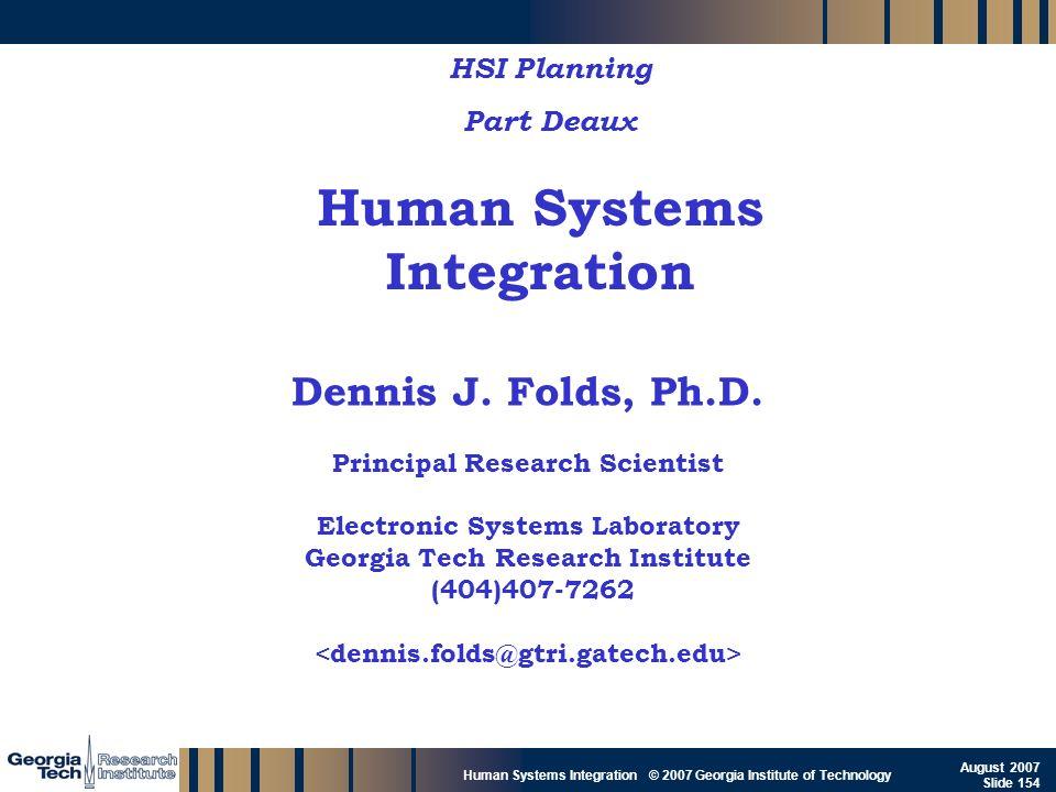 GTRI_B-154 Human Systems Integration © 2007 Georgia Institute of Technology August 2007 Slide 154 Human Systems Integration HSI Planning Part Deaux De