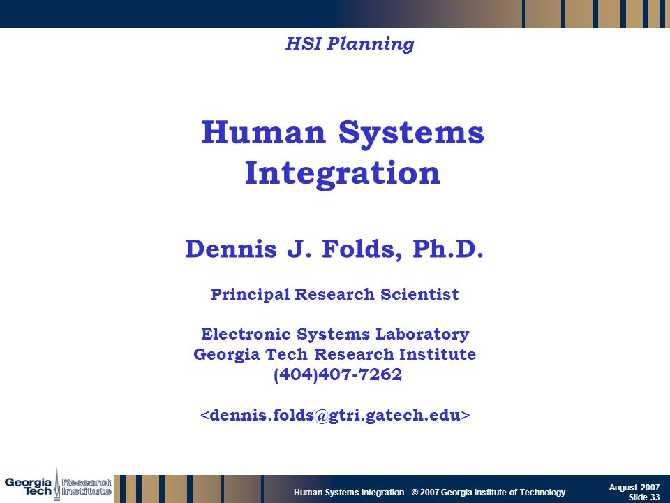 GTRI_B-33 Human Systems Integration © 2007 Georgia Institute of Technology August 2007 Slide 33 Human Systems Integration HSI Planning Dennis J. Folds