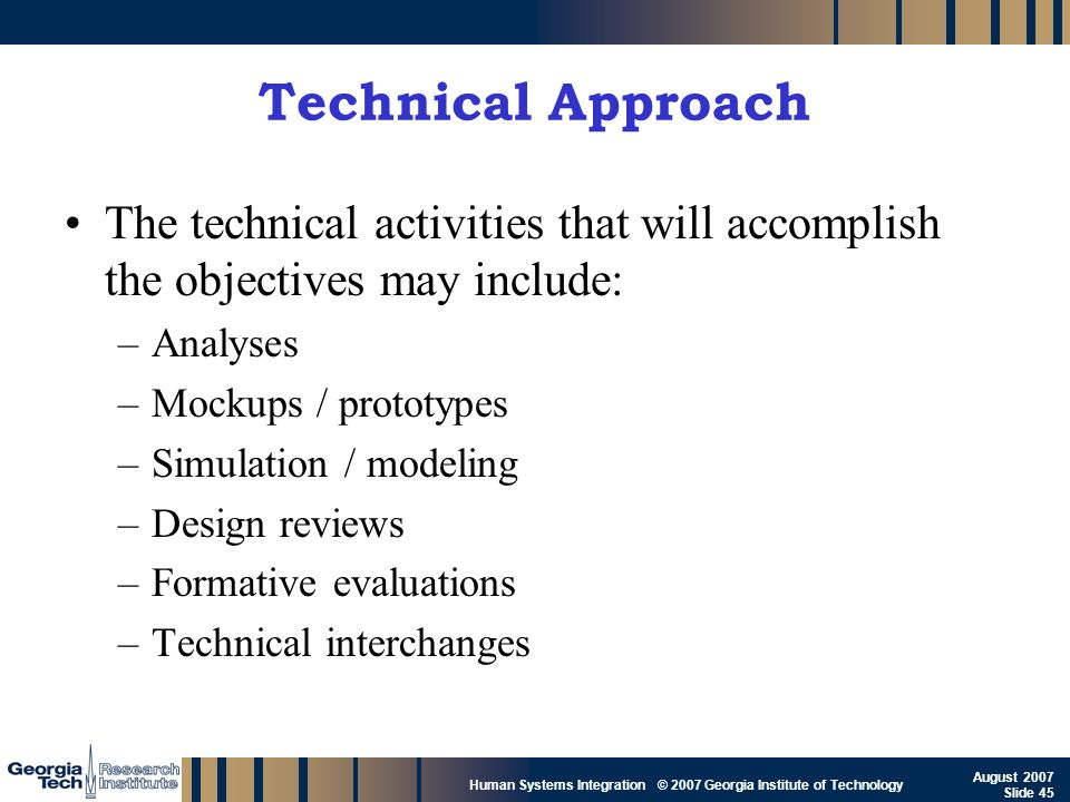 GTRI_B-45 Human Systems Integration © 2007 Georgia Institute of Technology August 2007 Slide 45 Technical Approach The technical activities that will