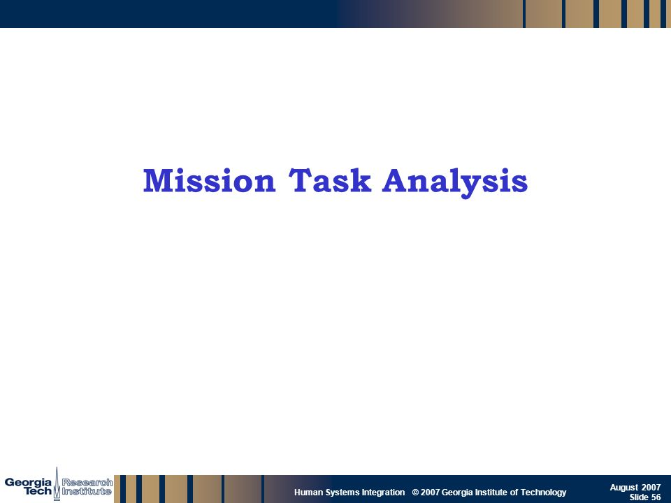 GTRI_B-56 Human Systems Integration © 2007 Georgia Institute of Technology August 2007 Slide 56 Mission Task Analysis