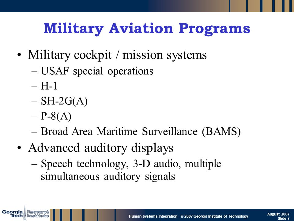 GTRI_B-7 Human Systems Integration © 2007 Georgia Institute of Technology August 2007 Slide 7 Military Aviation Programs Military cockpit / mission sy