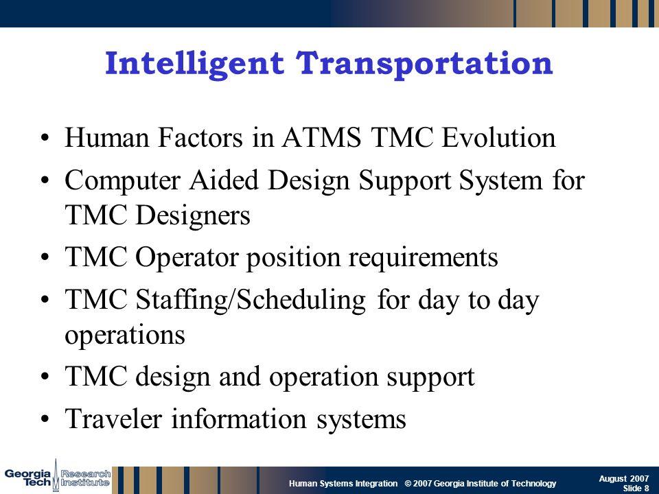 GTRI_B-8 Human Systems Integration © 2007 Georgia Institute of Technology August 2007 Slide 8 Intelligent Transportation Human Factors in ATMS TMC Evo