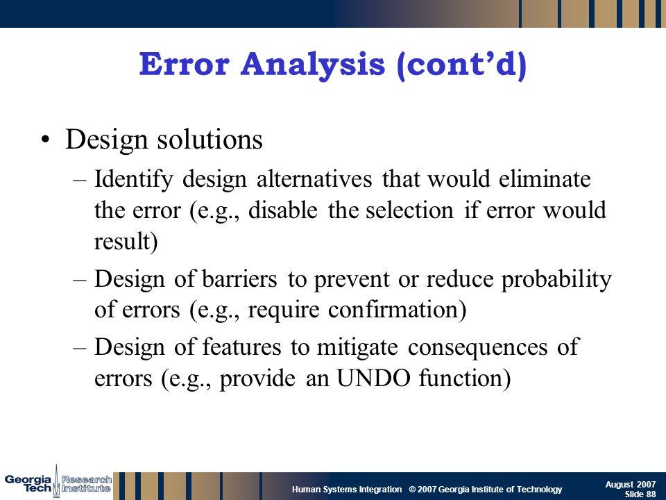 GTRI_B-88 Human Systems Integration © 2007 Georgia Institute of Technology August 2007 Slide 88 Error Analysis (contd) Design solutions –Identify desi