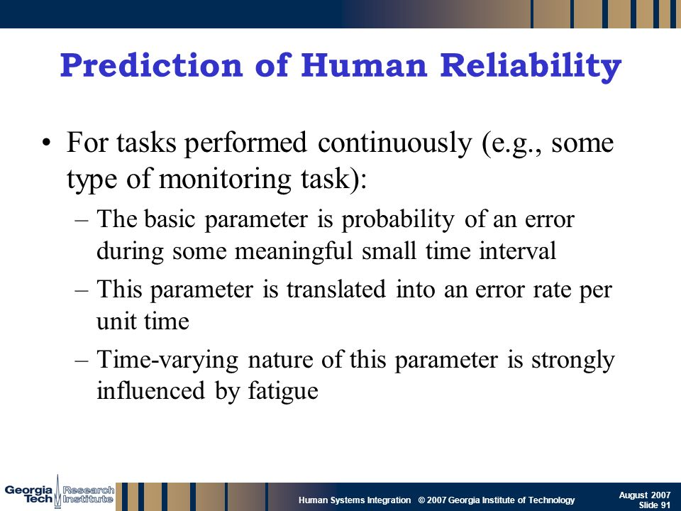 GTRI_B-91 Human Systems Integration © 2007 Georgia Institute of Technology August 2007 Slide 91 Prediction of Human Reliability For tasks performed co