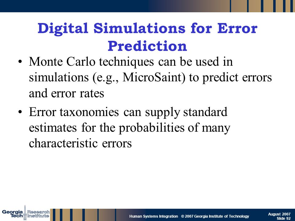 GTRI_B-92 Human Systems Integration © 2007 Georgia Institute of Technology August 2007 Slide 92 Digital Simulations for Error Prediction Monte Carlo t