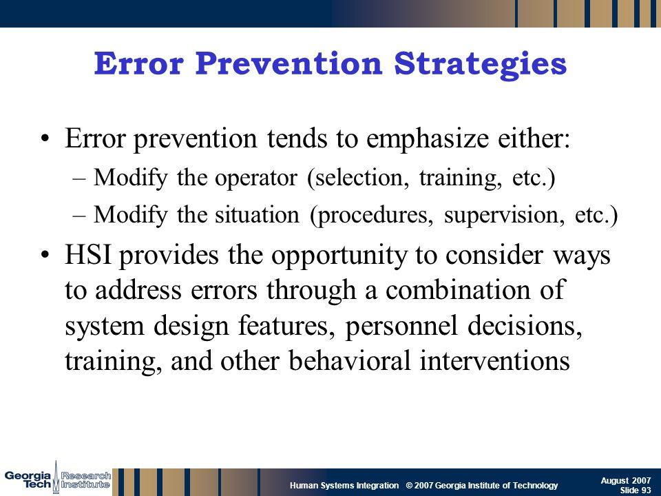 GTRI_B-93 Human Systems Integration © 2007 Georgia Institute of Technology August 2007 Slide 93 Error Prevention Strategies Error prevention tends to