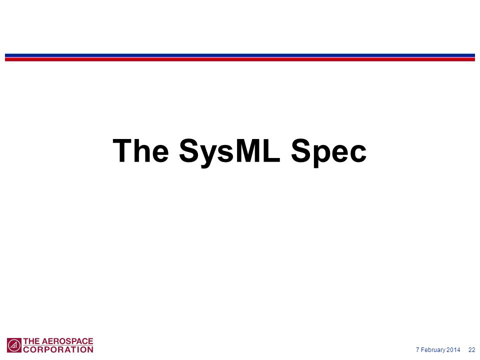 7 February 2014 22 The SysML Spec