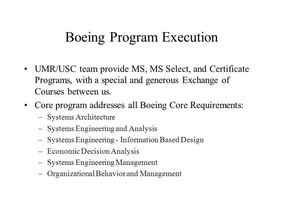 Boeing Program Execution UMR/USC team provide MS, MS Select, and Certificate Programs, with a special and generous Exchange of Courses between us. Cor