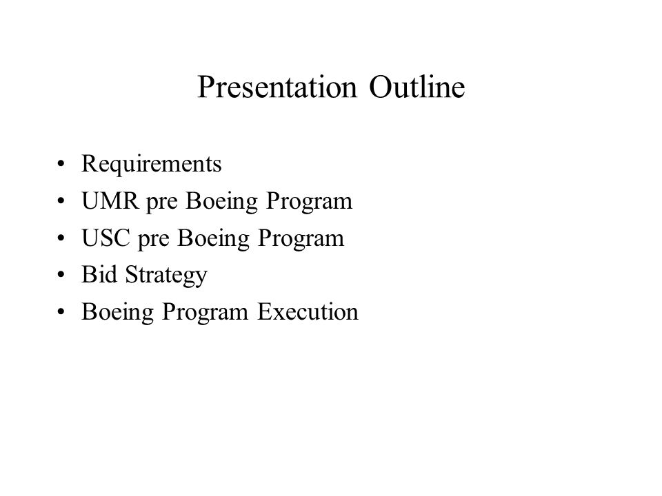 Presentation Outline Requirements UMR pre Boeing Program USC pre Boeing Program Bid Strategy Boeing Program Execution