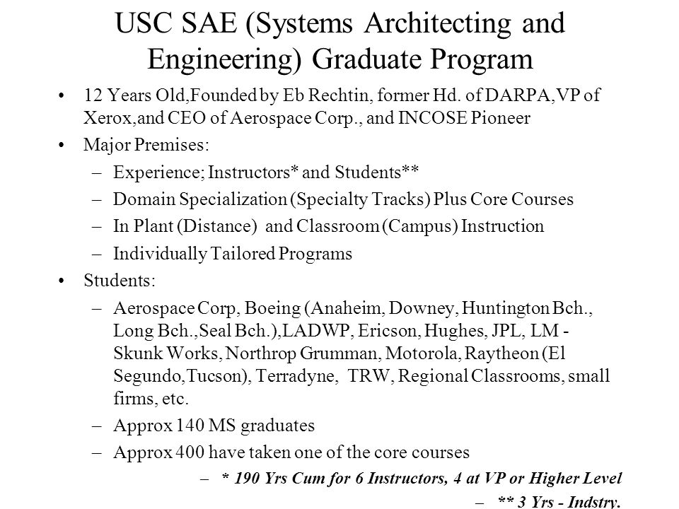 USC SAE (Systems Architecting and Engineering) Graduate Program 12 Years Old,Founded by Eb Rechtin, former Hd. of DARPA,VP of Xerox,and CEO of Aerospa