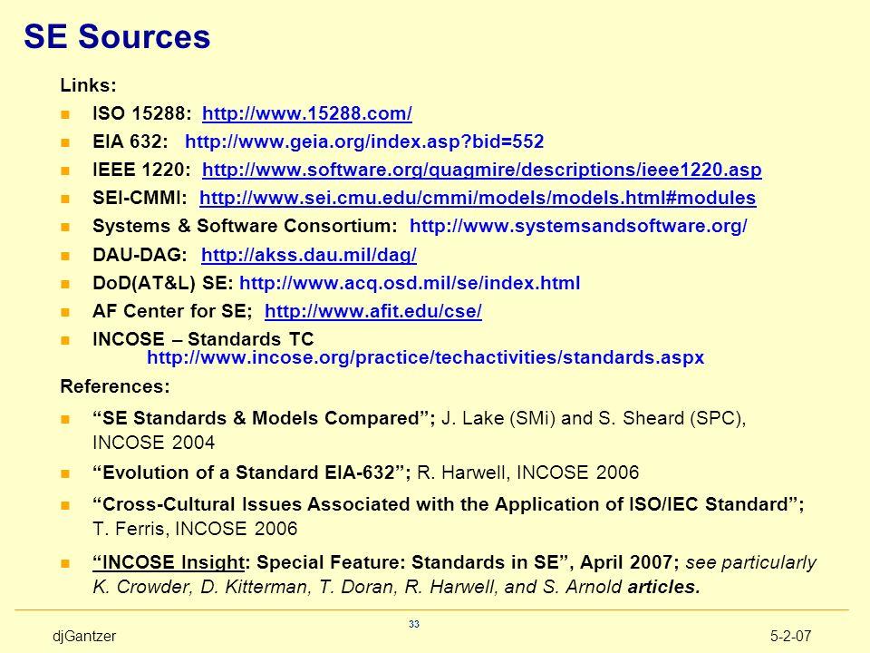 djGantzer5-2-07 33 SE Sources Links: n ISO 15288: http://www.15288.com/http://www.15288.com/ n EIA 632: http://www.geia.org/index.asp?bid=552 n IEEE 1