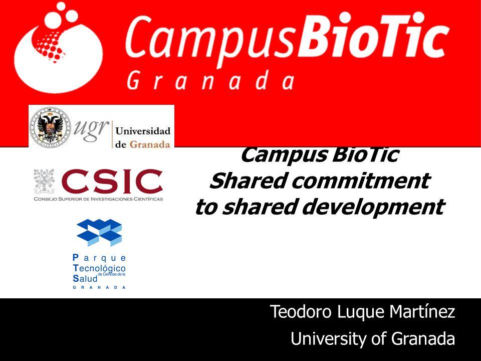 Campus BioTic Shared commitment to shared development Teodoro Luque Martínez University of Granada