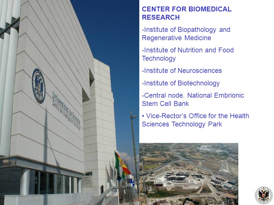CENTER FOR BIOMEDICAL RESEARCH -Institute of Biopathology and Regenerative Medicine -Institute of Nutrition and Food Technology -Institute of Neurosci