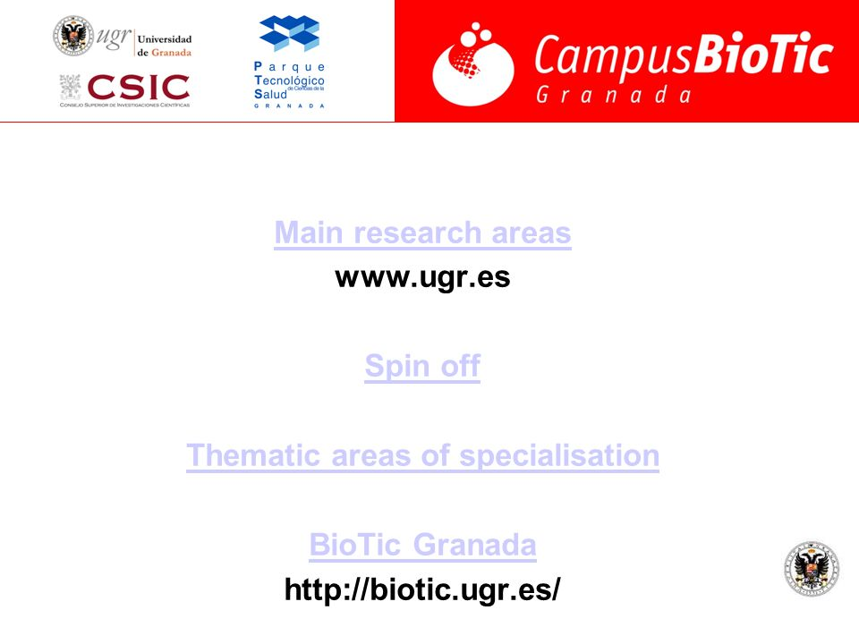 Main research areas www.ugr.es Spin off Thematic areas of specialisation BioTic Granada http://biotic.ugr.es/