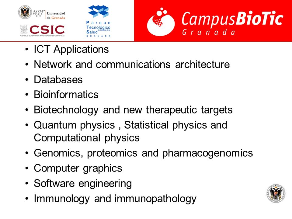 ICT Applications Network and communications architecture Databases Bioinformatics Biotechnology and new therapeutic targets Quantum physics, Statistic