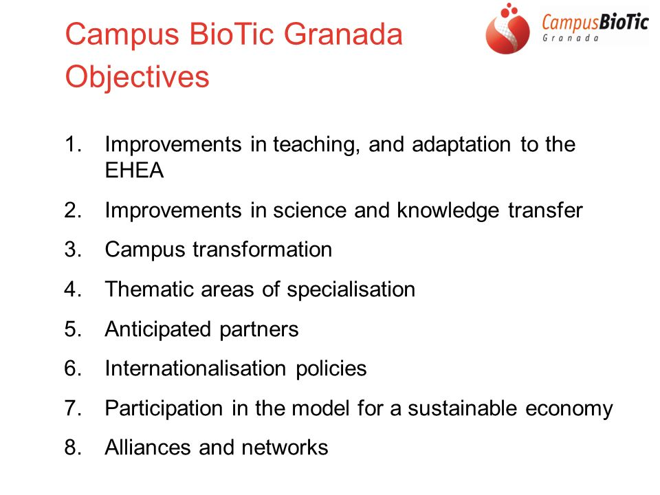 Campus BioTic Granada Objectives 1. Improvements in teaching, and adaptation to the EHEA 2.