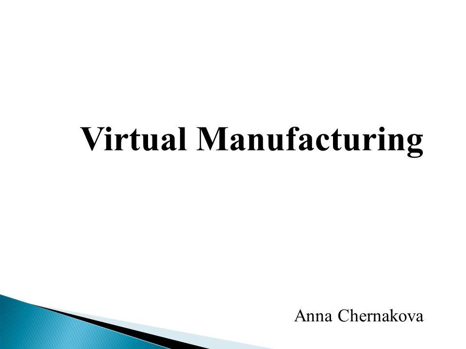 Virtual Manufacturing Anna Chernakova