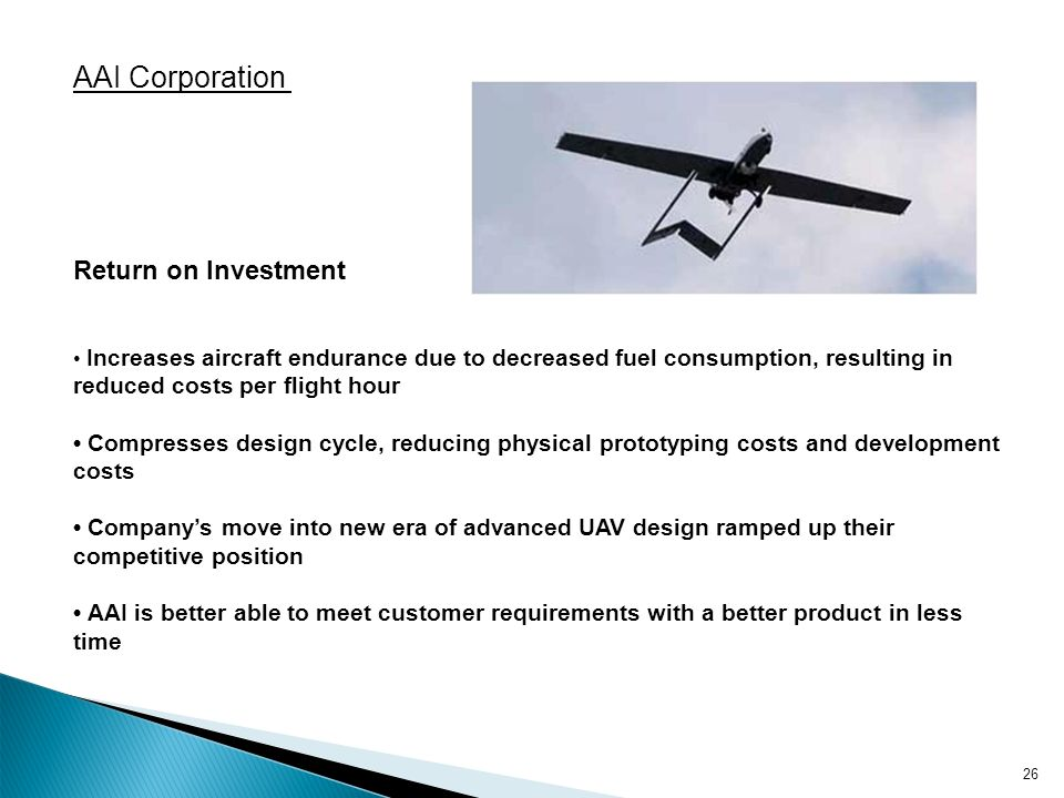 26 and VM Return on Investment Increases aircraft endurance due to decreased fuel consumption, resulting in reduced costs per flight hour Compresses d