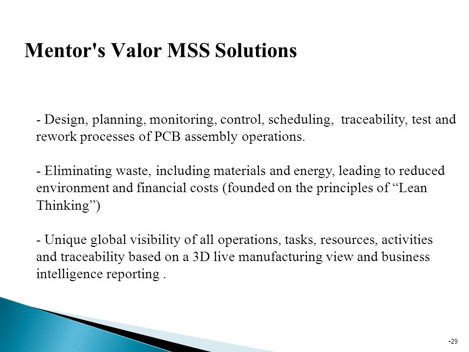 29 Biomedical Mentor's Valor MSS Solutions Biomedical - Design, planning, monitoring, control, scheduling, traceability, test and rework processes of