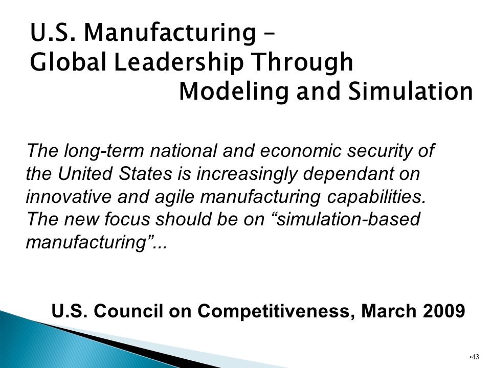 43 Biomedical U.S. Manufacturing – Global Leadership Through Modeling and Simulation The long-term national and economic security of the United States