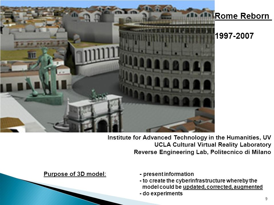 1 11 9 Rome Reborn 1997-2007 Institute for Advanced Technology in the Humanities, UV UCLA Cultural Virtual Reality Laboratory Reverse Engineering Lab,