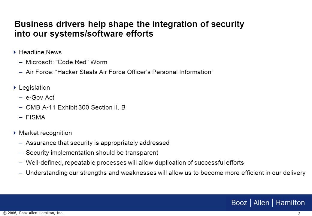1 © 2006, Booz Allen Hamilton, Inc. Security needs are continuously evolving, which makes security implementation increasingly challenging Global inte