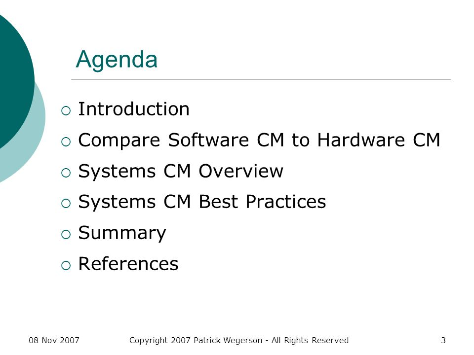 08 Nov 2007Copyright 2007 Patrick Wegerson - All Rights Reserved3 Agenda Introduction Compare Software CM to Hardware CM Systems CM Overview Systems CM Best Practices Summary References