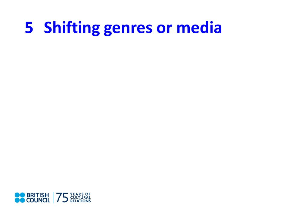 5Shifting genres or media