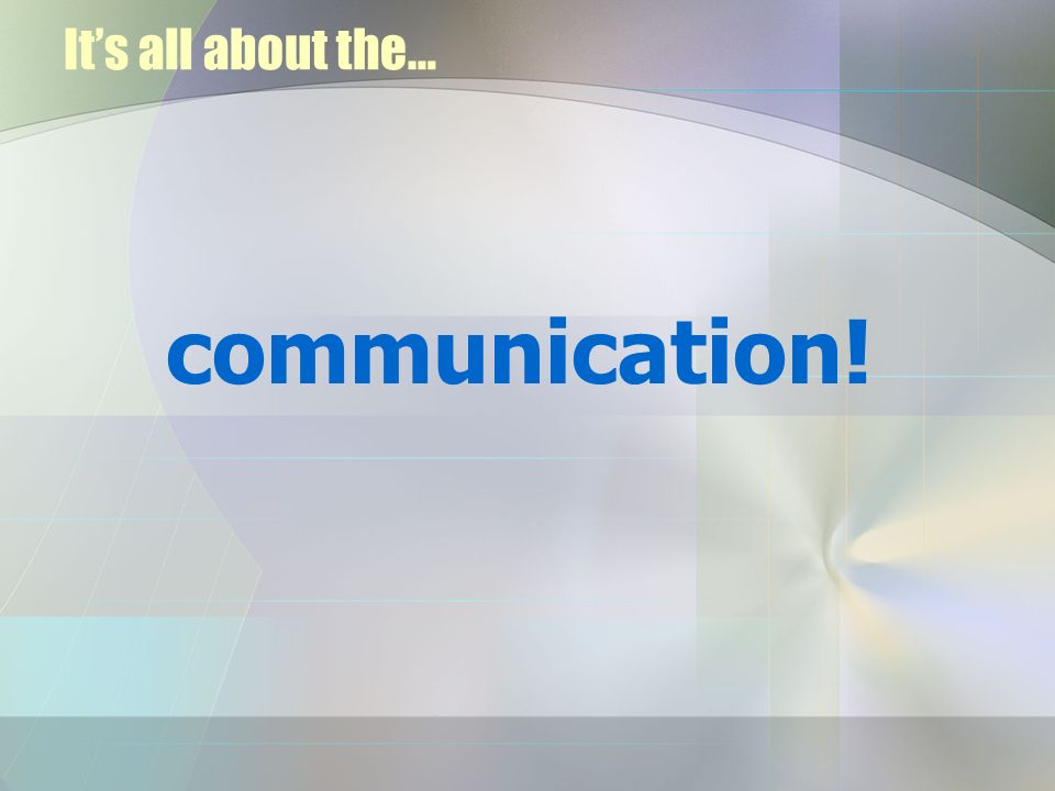Its all about the… communication!