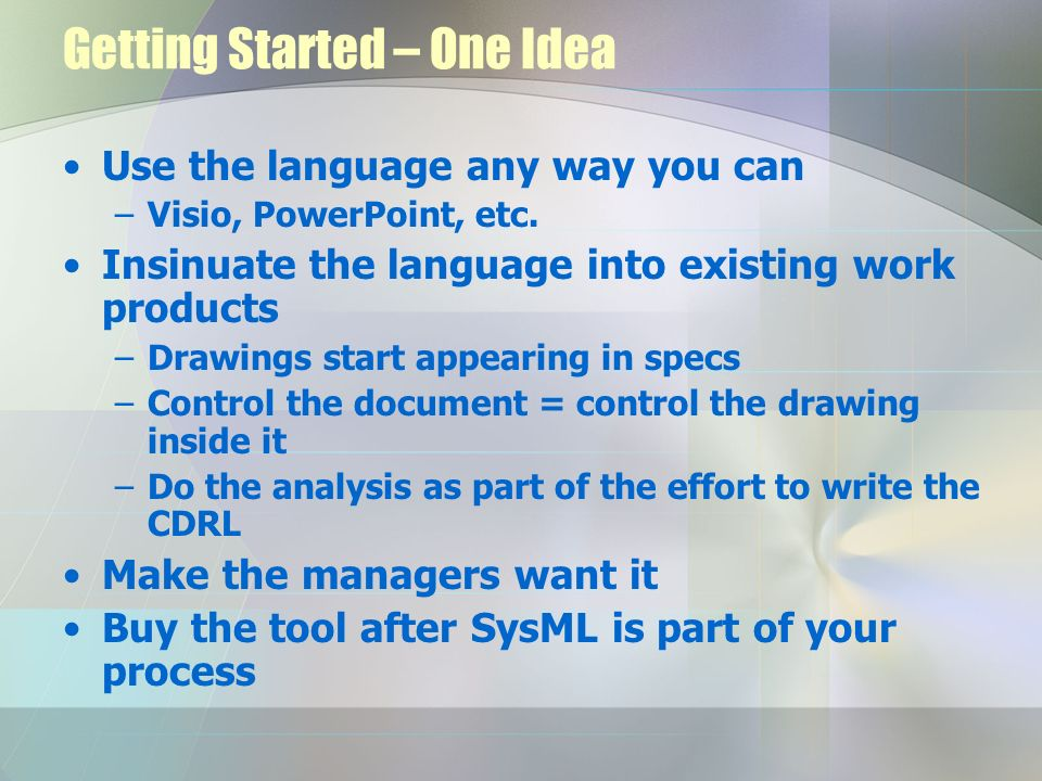 Getting Started – One Idea Use the language any way you can –Visio, PowerPoint, etc. Insinuate the language into existing work products –Drawings star