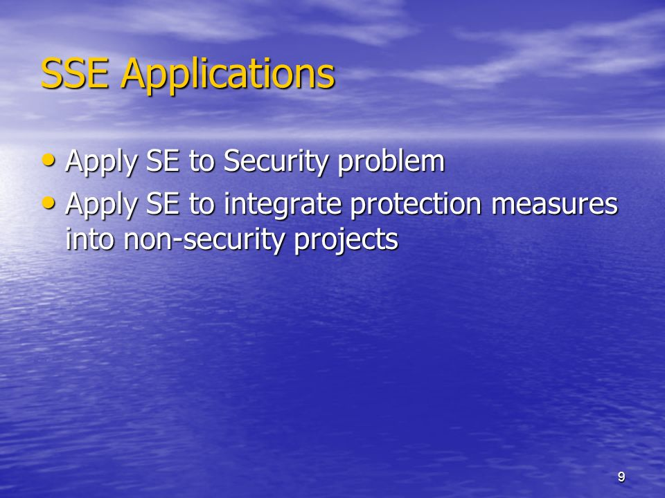10 SSE Responsibilities Threat Assessment Threat Assessment Consequence Assessment Consequence Assessment Vulnerability Assessment Vulnerability Assessment Systems Analysis and Design Systems Analysis and Design Bridge Between SE and Security Disciplines Bridge Between SE and Security Disciplines