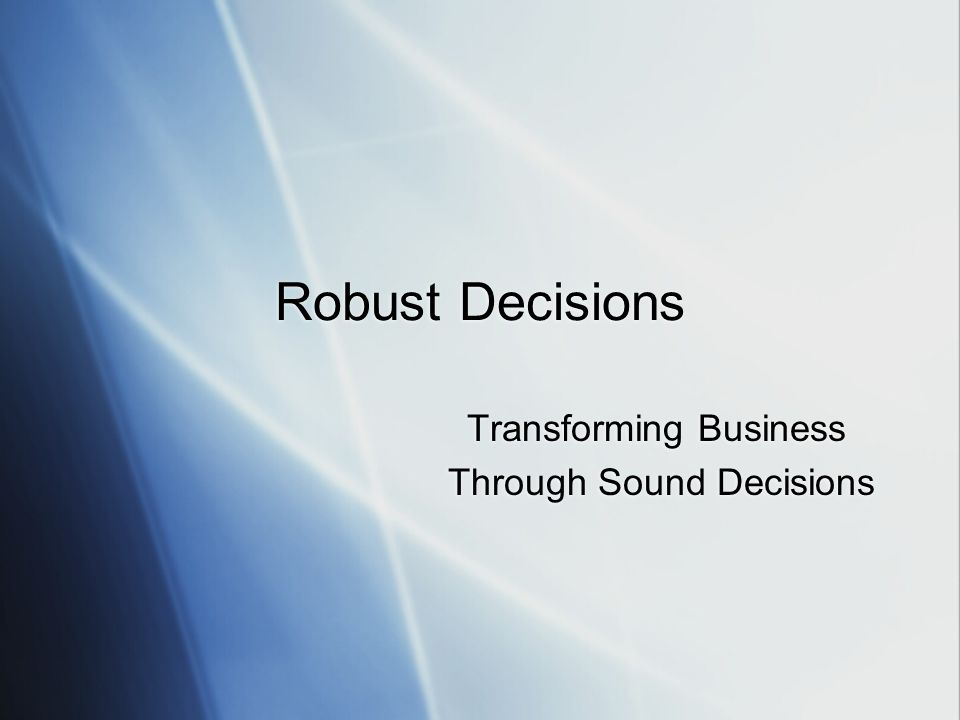 Robust Decisions Transforming Business Through Sound Decisions Transforming Business Through Sound Decisions
