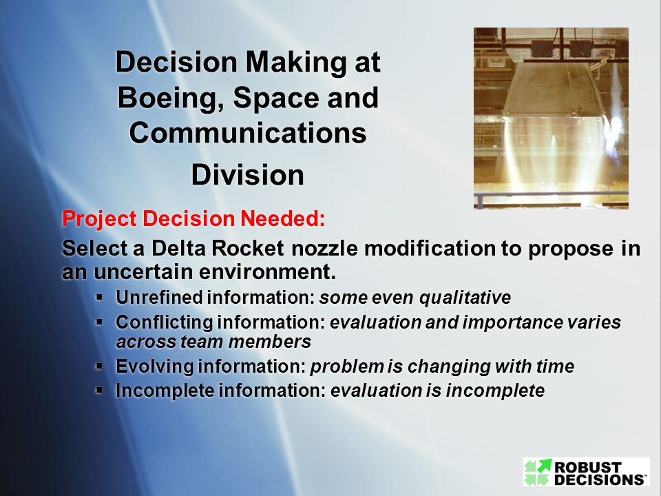 Decision Making at Boeing, Space and Communications Division Project Decision Needed: Select a Delta Rocket nozzle modification to propose in an uncer