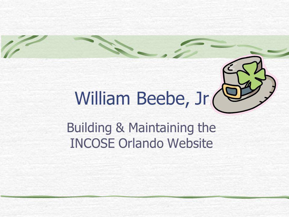 William Beebe, Jr. Building & Maintaining the INCOSE Orlando Website