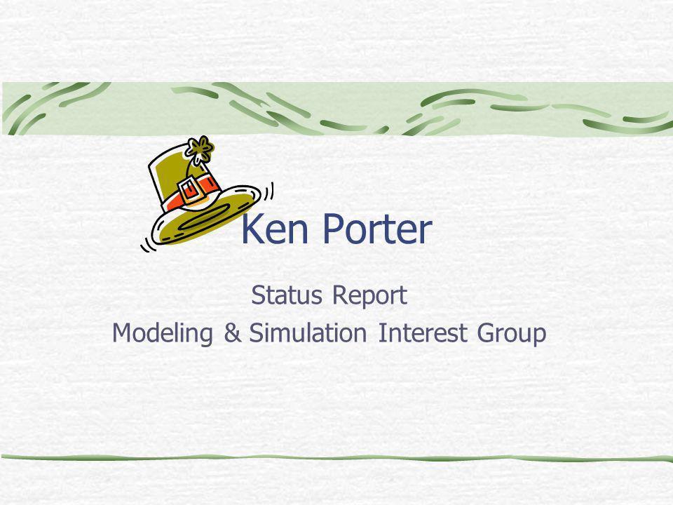 Ken Porter Status Report Modeling & Simulation Interest Group