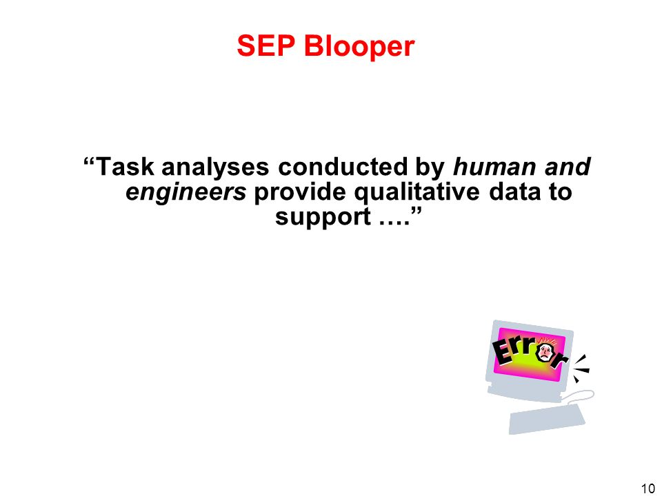 10 SEP Blooper Task analyses conducted by human and engineers provide qualitative data to support ….