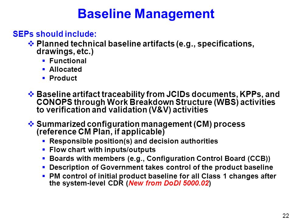 22 Baseline Management SEPs should include: Planned technical baseline artifacts (e.g., specifications, drawings, etc.) Functional Allocated Product B