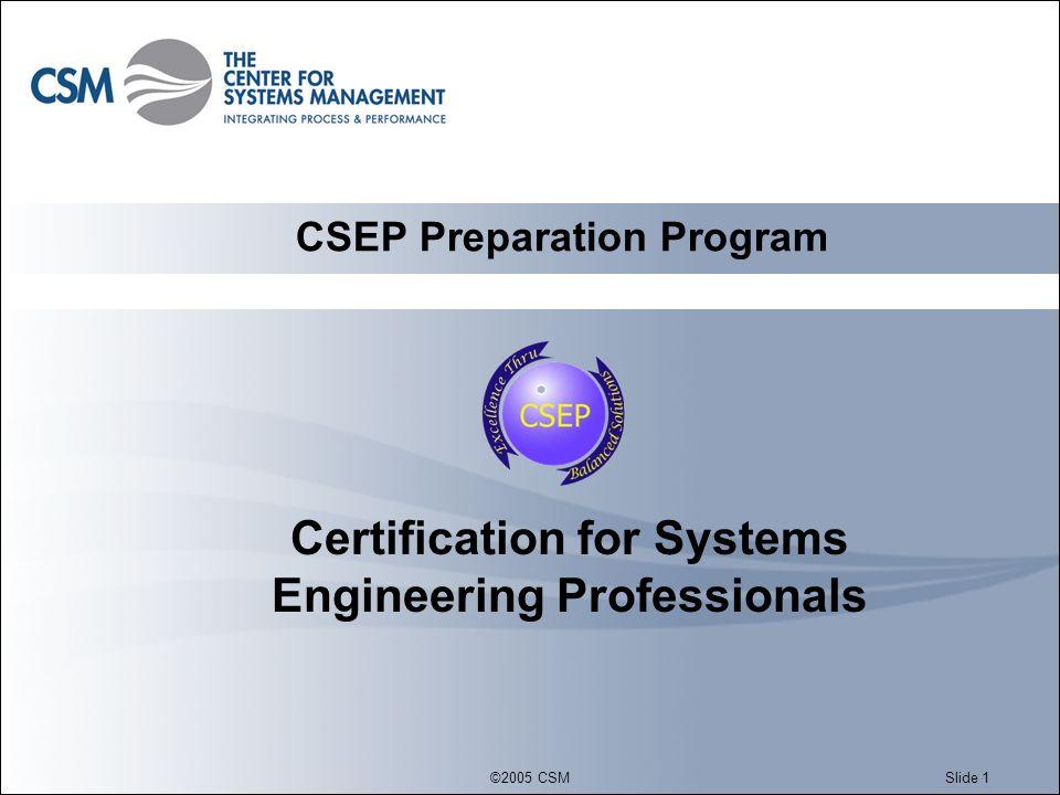 ©2005 CSMSlide 12 INCOSE Growth INCOSE - CSEP Certification Starts CSEP - 37