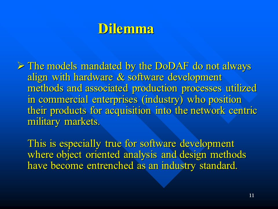 10 DoDAF Framework - Proposes Structural Analysis - Contains Mostly Static Constructs Unified Modeling / Object Oriented Methods - Proposes Structural