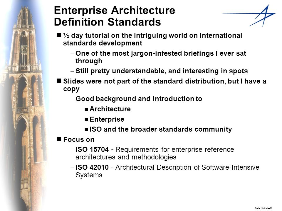 Date / Initials-20 Enterprise Architecture Definition Standards ½ day tutorial on the intriguing world on international standards development One of t