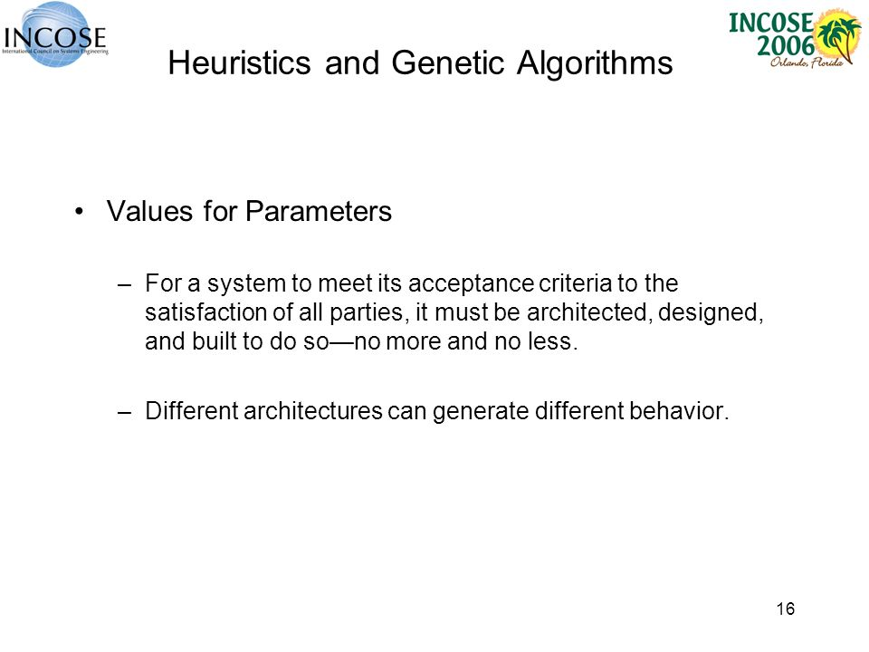 16 Heuristics and Genetic Algorithms Values for Parameters –For a system to meet its acceptance criteria to the satisfaction of all parties, it must b