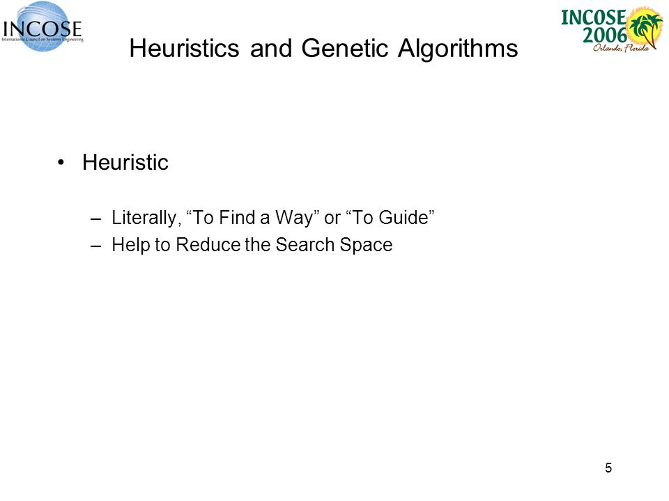 5 Heuristics and Genetic Algorithms Heuristic –Literally, To Find a Way or To Guide –Help to Reduce the Search Space