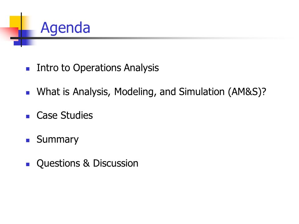 Agenda Intro to Operations Analysis What is Analysis, Modeling, and Simulation (AM&S).