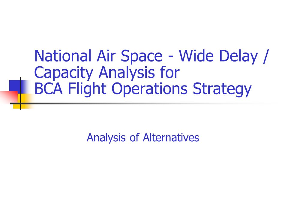 National Air Space - Wide Delay / Capacity Analysis for BCA Flight Operations Strategy Analysis of Alternatives