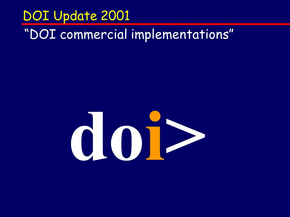 DOI update on progress Norman Paskin DOIs and journal publishing Ed Pentz, CrossRef DOIs and book publishing David Sidman, CDI [DOIs and non-English language publishing] see Enpia Systems stand 1.1 L 1105 DOIs and learning objects John Purcell, LON DOIs and rights management Norman Paskin Summary, Q&A DOI implementations doi>